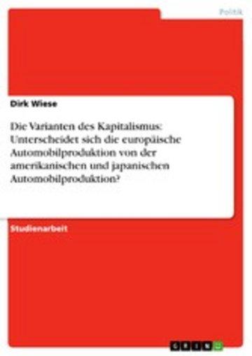 eBook Die Varianten des Kapitalismus: Unterscheidet sich die europäische Automobilproduktion von der amerikanischen und japanischen Automobilproduktion? Cover