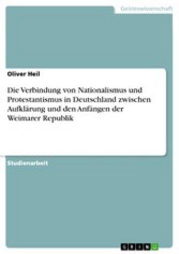 eBook Die Verbindung von Nationalismus und Protestantismus in Deutschland zwischen Aufklärung und den Anfängen der Weimarer Republik Cover