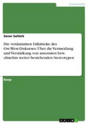 eBook Die verdammten Fallstricke des Ost-West-Diskurses: Über die Vermeidung und Verstärkung von ansonsten bzw. ohnehin weiter bestehenden Stereotypen Cover