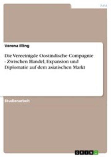 eBook Die Vereeinigde Oostindische Compagnie - Zwischen Handel, Expansion und Diplomatie auf dem asiatischen Markt Cover