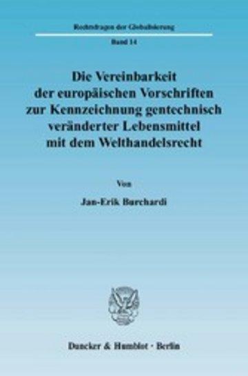 eBook Die Vereinbarkeit der europäischen Vorschriften zur Kennzeichnung gentechnisch veränderter Lebensmittel mit dem Welthandelsrecht. Cover