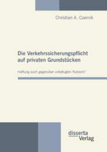 eBook Die Verkehrssicherungspflicht auf privaten Grundstücken - Haftung auch gegenüber unbefugten Nutzern? Cover