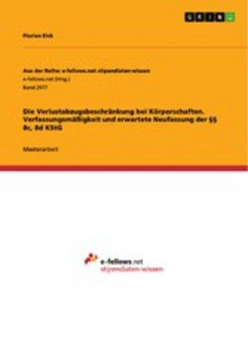 eBook Die Verlustabzugsbeschränkung bei Körperschaften. Verfassungsmäßigkeit und erwartete Neufassung der §§ 8c, 8d KStG Cover
