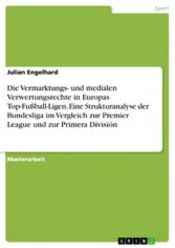 eBook Die Vermarktungs- und medialen Verwertungsrechte in Europas Top-Fußball-Ligen. Eine Strukturanalyse der Bundesliga im Vergleich zur Premier League und zur Primera División Cover