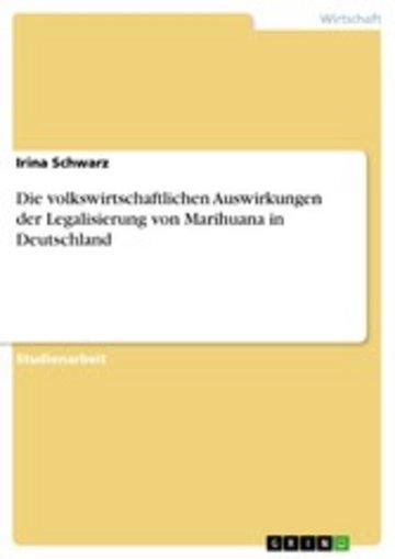 eBook Die volkswirtschaftlichen Auswirkungen der Legalisierung von Marihuana in Deutschland Cover
