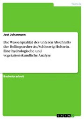 eBook Die Wasserqualität des unteren Abschnitts der Bollingstedter Au/Schleswig-Holstein. Eine hydrologische und vegetationskundliche Analyse Cover