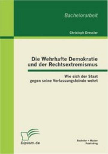 eBook Die Wehrhafte Demokratie und der Rechtsextremismus: Wie sich der Staat gegen seine Verfassungsfeinde wehrt Cover