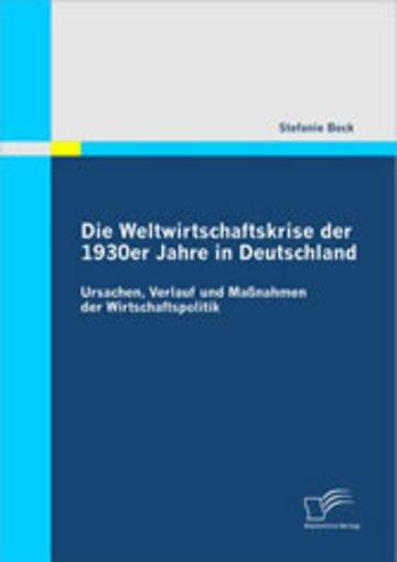 eBook Die Weltwirtschaftskrise der 1930er Jahre in Deutschland: Ursachen, Verlauf und Maßnahmen der Wirtschaftspolitik Cover