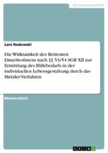 eBook Die Wirksamkeit des Betreuten Einzelwohnens nach §§ 53/54 SGB XII zur Ermittlung des Hilfebedarfs in der individuellen Lebensgestaltung durch das Metzler-Verfahren Cover