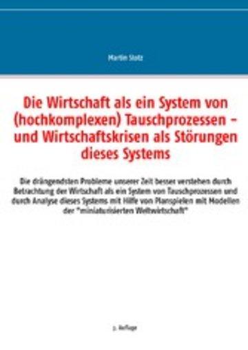 eBook Die Wirtschaft als ein System von (hochkomplexen) Tauschprozessen - und Wirtschaftskrisen als Störungen dieses Systems Cover
