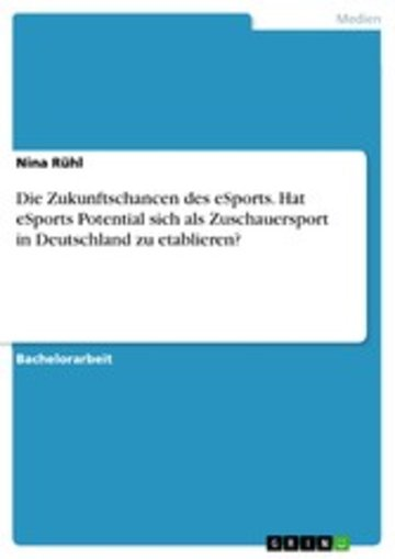eBook Die Zukunftschancen des eSports. Hat eSports Potential sich als Zuschauersport in Deutschland zu etablieren? Cover