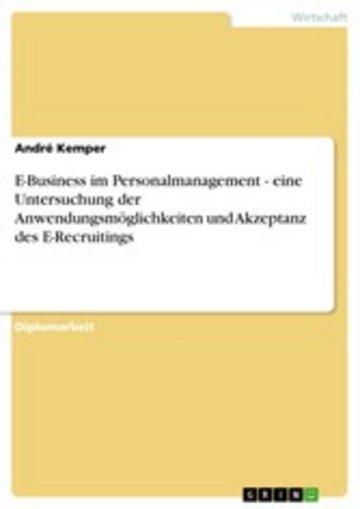 eBook E-Business im Personalmanagement - eine Untersuchung der Anwendungsmöglichkeiten und Akzeptanz des E-Recruitings Cover