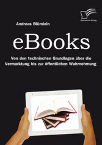 eBook eBooks: Von den technischen Grundlagen über die Vermarktung bis zur öffentlichen Wahrnehmung Cover