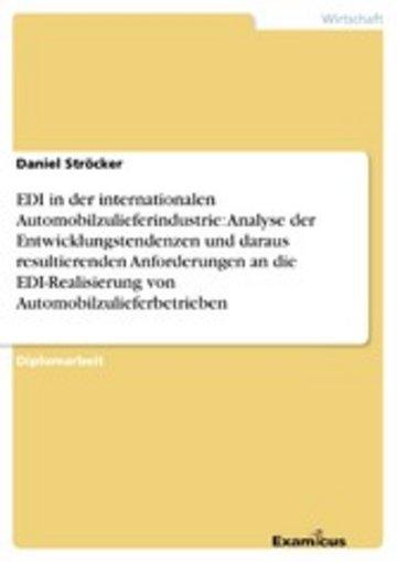 eBook EDI in der internationalen Automobilzulieferindustrie: Analyse der Entwicklungstendenzen und daraus resultierenden Anforderungen an die EDI-Realisierung von Automobilzulieferbetrieben Cover