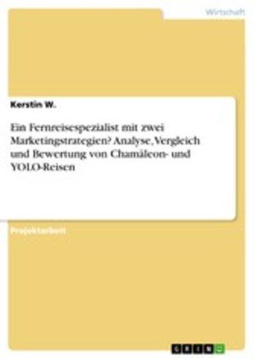 eBook Ein Fernreisespezialist mit zwei Marketingstrategien? Analyse, Vergleich und Bewertung von Chamäleon- und YOLO-Reisen Cover