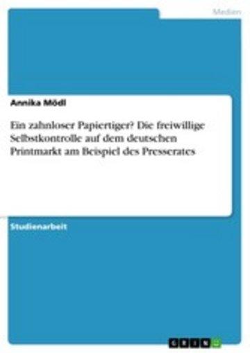 eBook Ein zahnloser Papiertiger? Die freiwillige Selbstkontrolle auf dem deutschen Printmarkt am Beispiel des Presserates Cover