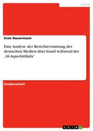 eBook Eine Analyse der Berichterstattung der deutschen Medien über Israel während der 'Al-Aqsa-Intifada' Cover