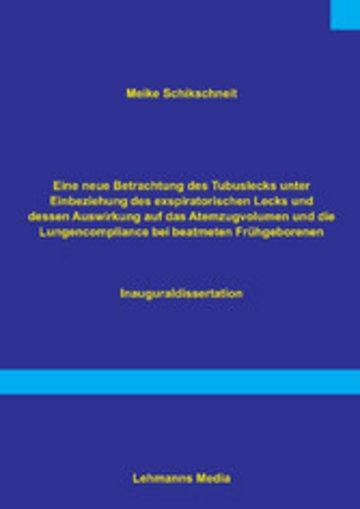 eBook Eine neue Betrachtung des Tubuslecks unter Einbeziehung des exspiratorischen Lecks und dessen Auswirkungen auf das Atemzugvolumen und die Lundencompliance bei beatmeten Frühgeborenen Cover