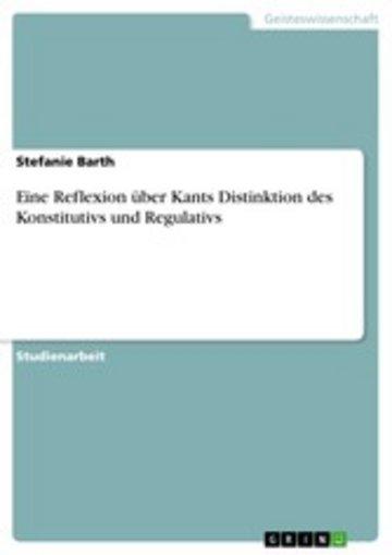 eBook Eine Reflexion über Kants Distinktion des Konstitutivs und Regulativs Cover