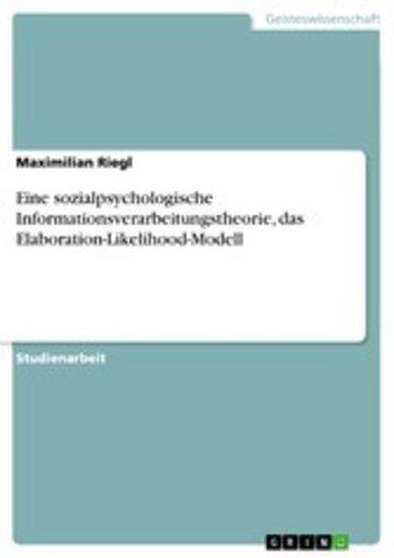 eBook Eine sozialpsychologische Informationsverarbeitungstheorie, das Elaboration-Likelihood-Modell Cover
