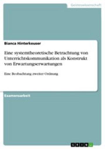 eBook Eine systemtheoretische Betrachtung von Unterrichtskommunikation als Konstrukt von Erwartungserwartungen Cover