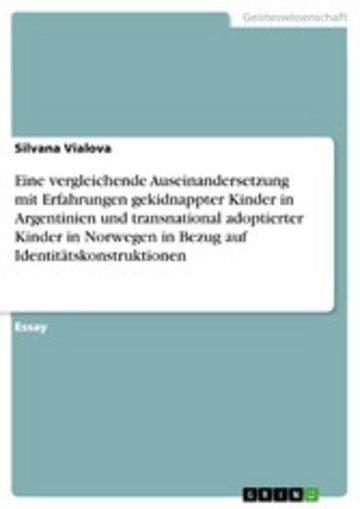 eBook Eine vergleichende Auseinandersetzung mit Erfahrungen gekidnappter Kinder in Argentinien und transnational adoptierter Kinder in Norwegen in Bezug auf Identitätskonstruktionen Cover