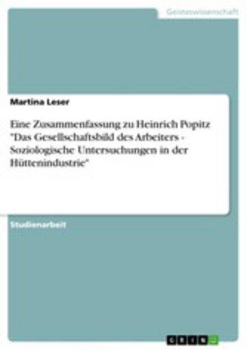 eBook Eine Zusammenfassung zu Heinrich Popitz 'Das Gesellschaftsbild des Arbeiters - Soziologische Untersuchungen in der Hüttenindustrie' Cover