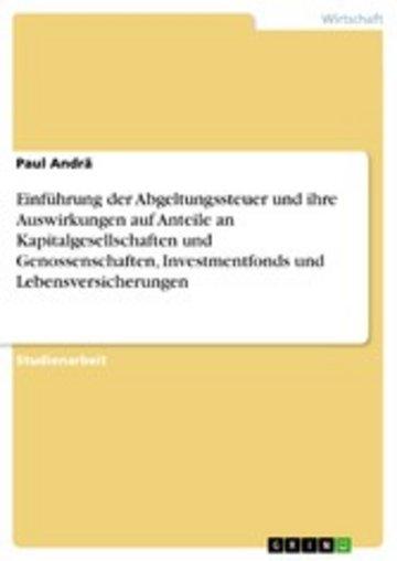 eBook Einführung der Abgeltungssteuer und ihre Auswirkungen auf Anteile an Kapitalgesellschaften und Genossenschaften, Investmentfonds und Lebensversicherungen Cover