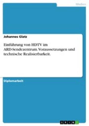 eBook Einführung von HDTV im ARD-Sendezentrum. Voraussetzungen und technische Realisierbarkeit. Cover