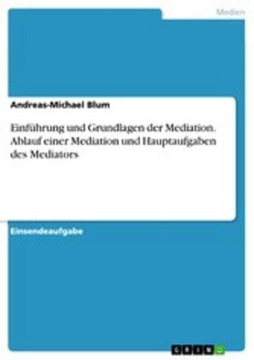 eBook Einführung und Grundlagen der Mediation. Ablauf einer Mediation und Hauptaufgaben des Mediators Cover