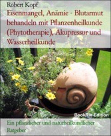 eBook Eisenmangel, Anämie - Blutarmut behandeln mit Pflanzenheilkunde (Phytotherapie), Akupressur und Wasserheilkunde Cover