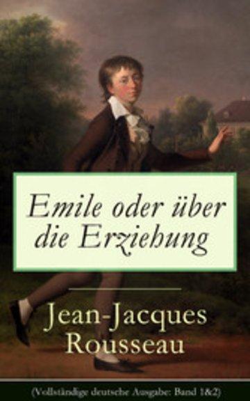eBook Emile oder über die Erziehung (Vollständige deutsche Ausgabe: Band 1&2) Cover