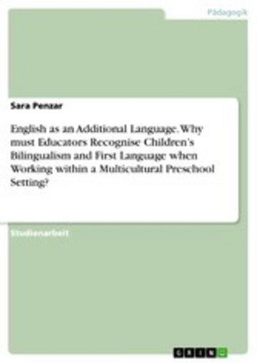 eBook English as an Additional Language. Why must Educators Recognise Children's Bilingualism and First Language when Working within a Multicultural Preschool Setting? Cover