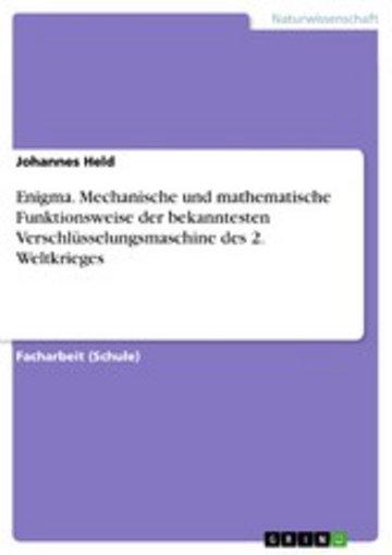 eBook Enigma. Mechanische und mathematische Funktionsweise der bekanntesten Verschlüsselungsmaschine des 2. Weltkrieges Cover
