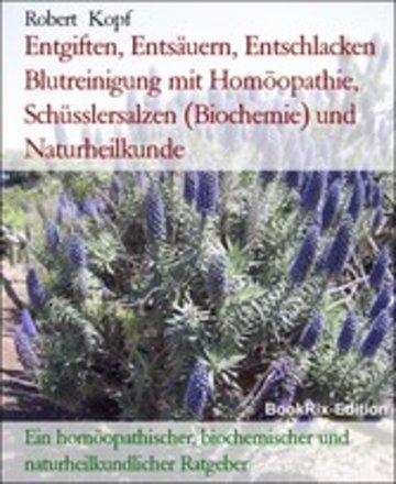 eBook Entgiften, Entsäuern, Entschlacken Blutreinigung mit Homöopathie, Schüsslersalzen (Biochemie) und Naturheilkunde Cover