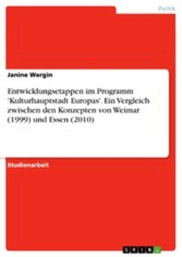 eBook Entwicklungsetappen im Programm 'Kulturhauptstadt Europas'. Ein Vergleich zwischen den Konzepten von Weimar (1999) und Essen (2010) Cover