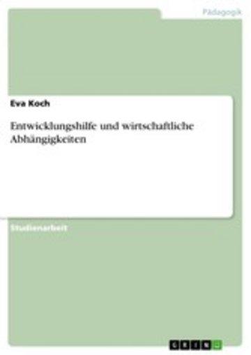 eBook Entwicklungshilfe und wirtschaftliche Abhängigkeiten Cover