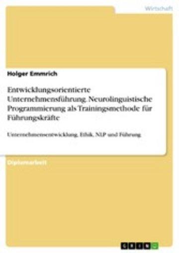 eBook Entwicklungsorientierte Unternehmensführung. Neurolinguistische Programmierung als Trainingsmethode für Führungskräfte Cover