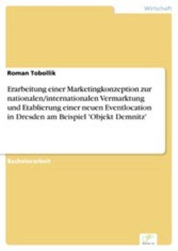 eBook Erarbeitung einer Marketingkonzeption zur nationalen/internationalen Vermarktung und Etablierung einer neuen Eventlocation in Dresden am Beispiel 'Objekt Demnitz' Cover