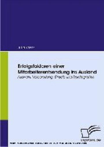 eBook Erfolgsfaktoren einer Mitarbeiterentsendung ins Ausland. Auswahl, Vorbereitung, Einsatz und Reintegration Cover