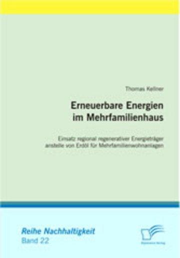 eBook Erneuerbare Energien im Mehrfamilienhaus. Einsatz regional regenerativer Energieträger anstelle von Erdöl für Mehrfamilienwohnanlagen Cover