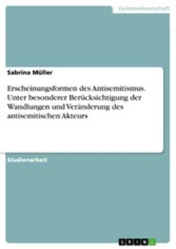 eBook Erscheinungsformen des Antisemitismus. Unter besonderer Berücksichtigung der Wandlungen und Veränderung des antisemitischen Akteurs Cover