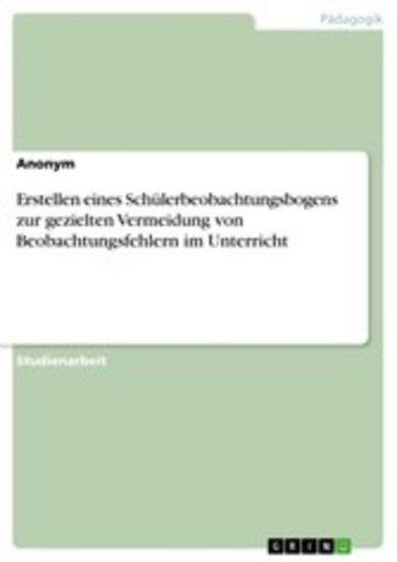 eBook Erstellen eines Schülerbeobachtungsbogens zur gezielten Vermeidung von Beobachtungsfehlern im Unterricht Cover