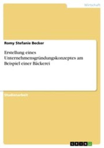 eBook Erstellung eines Unternehmensgründungskonzeptes am Beispiel einer Bäckerei Cover