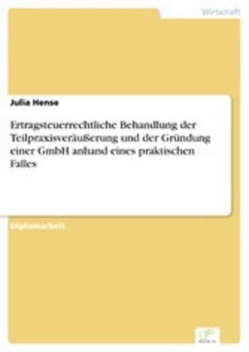 eBook Ertragsteuerrechtliche Behandlung der Teilpraxisveräußerung und der Gründung einer GmbH anhand eines praktischen Falles Cover