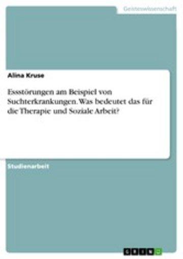 eBook Essstörungen am Beispiel von Suchterkrankungen. Was bedeutet das für die Therapie und Soziale Arbeit? Cover