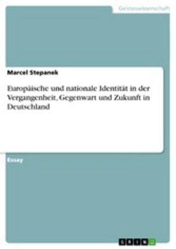 eBook Europäische und nationale Identität in der Vergangenheit, Gegenwart und Zukunft in Deutschland Cover