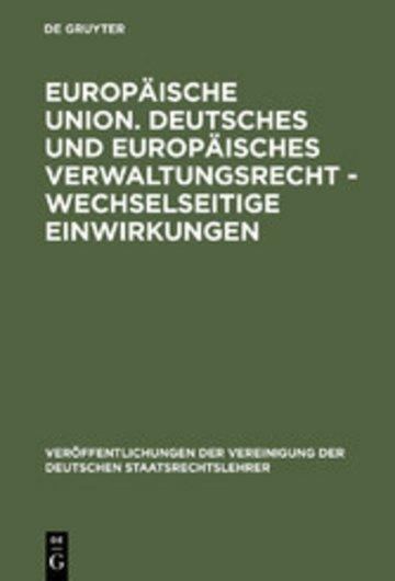 eBook Europäische Union. Deutsches und europäisches Verwaltungsrecht - Wechselseitige Einwirkungen Cover
