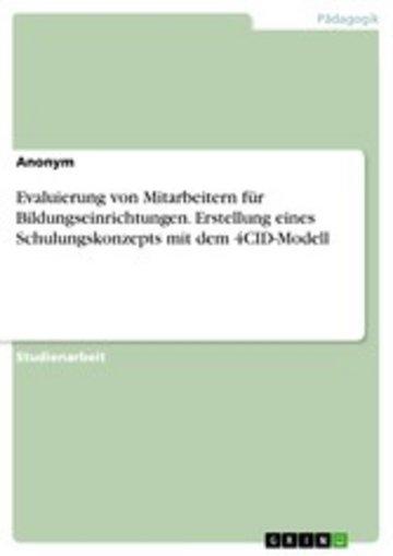 eBook Evaluierung von Mitarbeitern für Bildungseinrichtungen. Erstellung eines Schulungskonzepts mit dem 4CID-Modell Cover