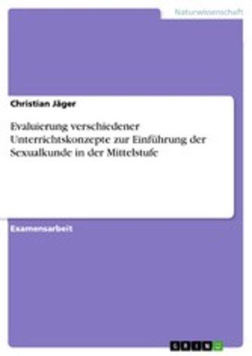 eBook Evaluierung verschiedener Unterrichtskonzepte zur Einführung der Sexualkunde in der Mittelstufe Cover